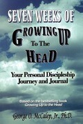 Seven Weeks of Growing Up to the Head: Your Personal Discipleship Journey and Journal