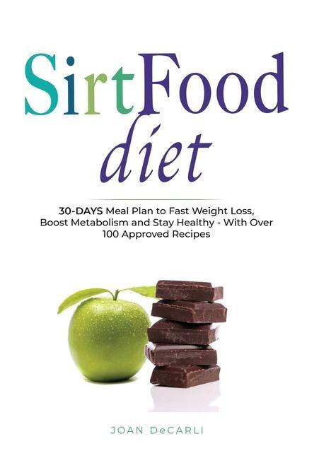 Sirtfood Diet: 30-Days Meal Plan to Fast Weight Loss, Boost Metabolism and Stay Healty - With Over 100 Approved Recipes als Buch (gebunden)