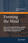Forming the Mind: Essays on the Internal Senses and the Mind/Body Problem from Avicenna to the Medical Enlightenment