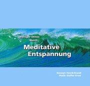 Weniger Stress durch Meditative Entspannung. CD