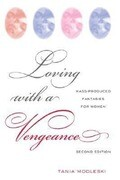 Loving with a Vengence: Mass-Produced Fantasies for Women
