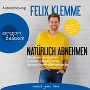[Felix Klemme: Natürlich abnehmen - Wie wir uns von negativen Emotionen befreien können, die unser Essverhalten beherrschen (Gekürzte Autorenlesung)]