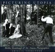 Picturing Utopia: Bertha Shambaugh and the Amana Photographers