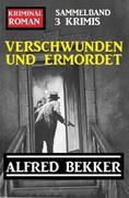 Verschwunden und ermordet: Kriminalroman Sammelband 3 Krimis