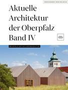 Aktuelle Architektur der Oberpfalz Band IV