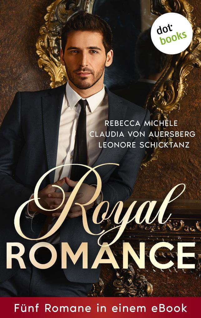 Royal Romance - Fünf Romane in einem eBook als eBook epub