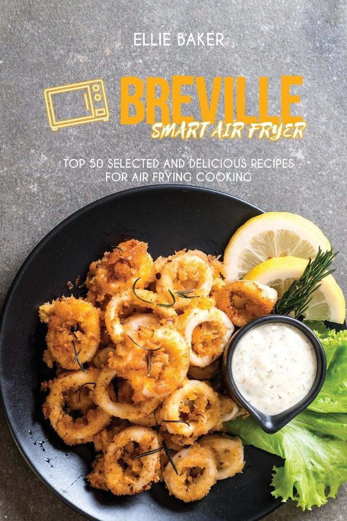 Breville Smart Air Fryer Top 50 Selected And Delicious Recipes For Air Frying Cooking Taschenbuch Ellie Baker