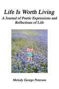 Life Is Worth Living: A Journal of Poetic Expressions and Reflections of Life