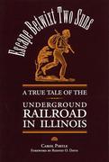 Escape Betwixt Two Suns: A True Tale of the Underground Railroads in Illinois