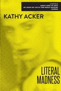 Literal Madness: Three Novels: Kathy Goes to Haiti; My Death My Life by Pier Paolo Pasolini; Florida