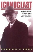 Iconoclast: Abraham Flexner and a Life in Learning