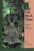 By Oak, Ash, & Thorn by Oak, Ash, & Thorn: Modern Celtic Shamanism