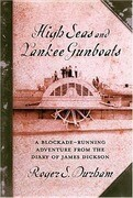 High Seas and Yankee Gunboats: A Blockade-Running Adventure from the Diary of James Dickson