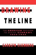 Drawing the Line: The American Decision to Divide Germany, 1944 1949