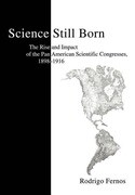 Science Still Born: The Rise and Impact of the Pan American Scientific Congresses, 1898-1916