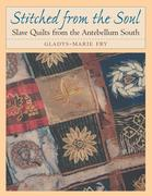Stitched from the Soul: Slave Quilts from the Antebellum South