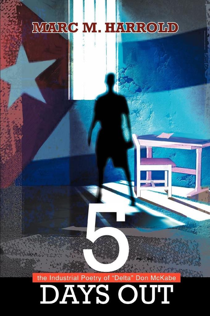5 Days Out: the Industrial Poetry of Delta Don McKabe als Taschenbuch