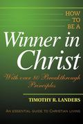 How to Be a Winner in Christ: With Over 80 Breakthrough Principles