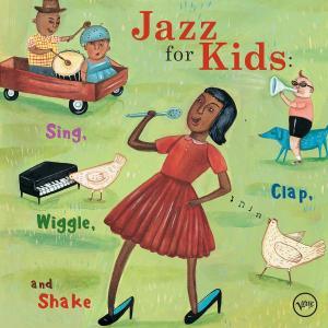 Jazz For Kids: Sing,Clap,Wiggle & Shake