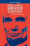 Lincoln Forum: Rediscovering Abraham Lincoln