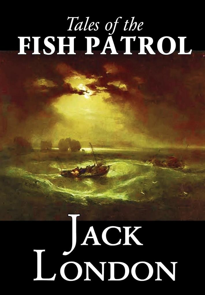 Tales of the Fish Patrol by Jack London, Fictio...
