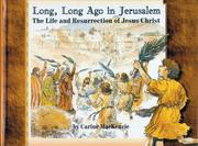 Long, Long Ago in Jerusalem: The Life and Resurrection of Jesus