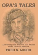 Opa's Tales: An Odyssey from War Torn East Prussia to the American Midwest