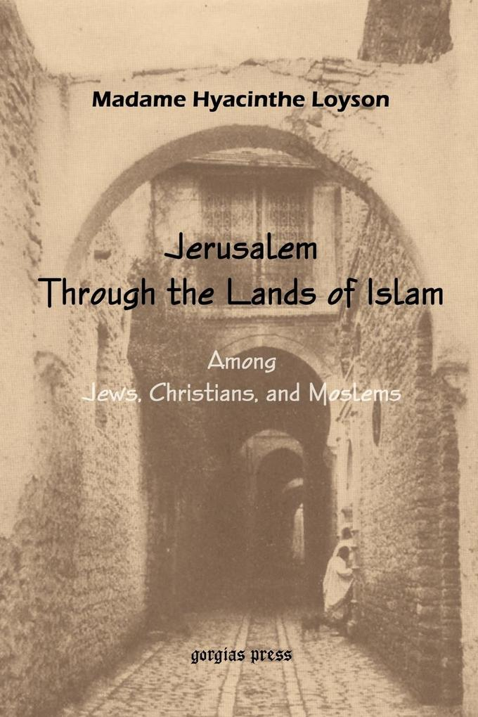 To Jerusalem Through the Lands of Islam, Among Jews, Christians and Moslems als Taschenbuch