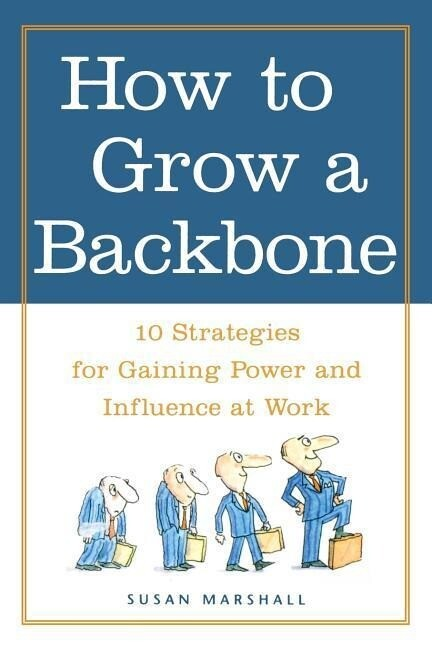 How to Grow a Backbone: 10 Strategies for Gaining Power and Influence at Work als Taschenbuch