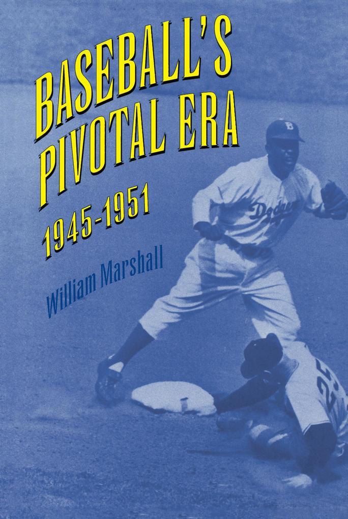 Baseball´s Pivotal Era, 1945-1951 als Buch von ...
