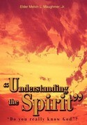 """""""Understanding the Spirit"""": """"Do You Really Know God""""?"""