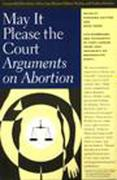 May It Please the Court: Arguments on Abortion