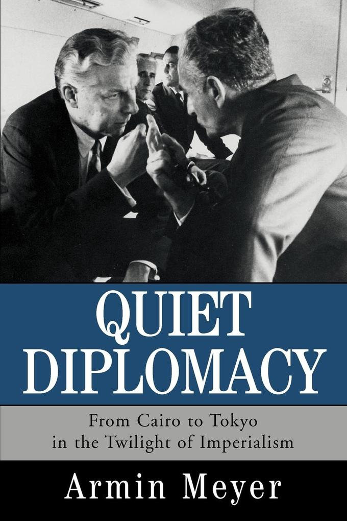 Quiet Diplomacy: From Cairo to Tokyo in the Twilight of Imperialism als Taschenbuch