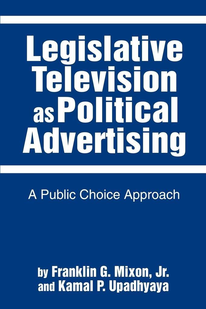 Legislative Television as Political Advertising: A Public Choice Approach als Taschenbuch