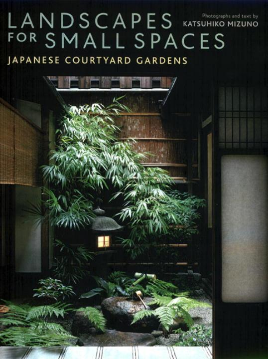 Landscapes For Small Spaces: Japanese Courtyard Gardens als Buch (gebunden)