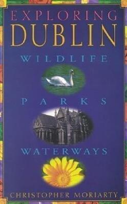 Exploring Dublin: Wildlife, Parks, Waterways als Taschenbuch