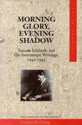 Morning Glory, Evening Shadow: Yamato Ichihashi and His Internment Writings, 1942-1945