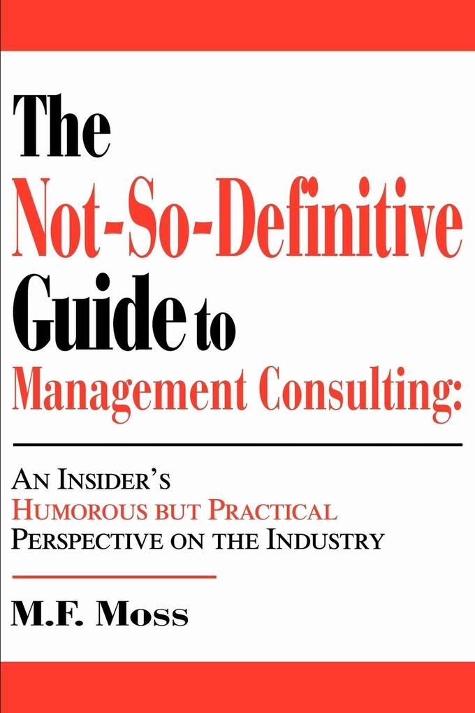 The Not-So-Definitive Guide to Management Consulting: An Insider's Humorous but Practical Perspective on the Industry als Taschenbuch