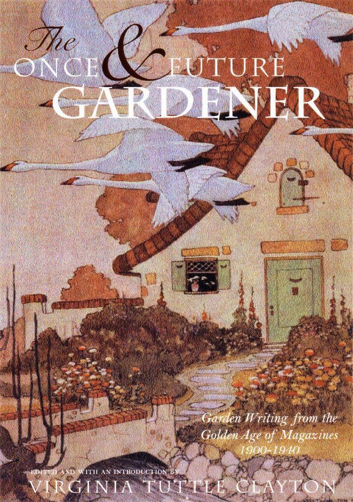 The Once & Future Gardener: Garden Writing from the Golden Age of Magazines: 1900-1940 als Buch (gebunden)