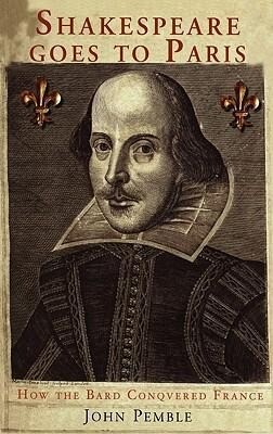 Shakespeare Goes to Paris: How the Bard Conquered France als Buch (gebunden)