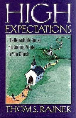 High Expectations: The Remarkable Secret for Keeping People in Your Church als Taschenbuch