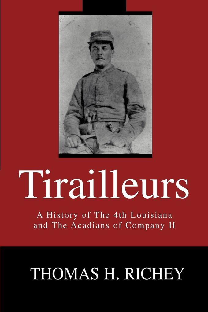 Tirailleurs: A History of the 4th Louisiana and the Acadians of Company H als Taschenbuch