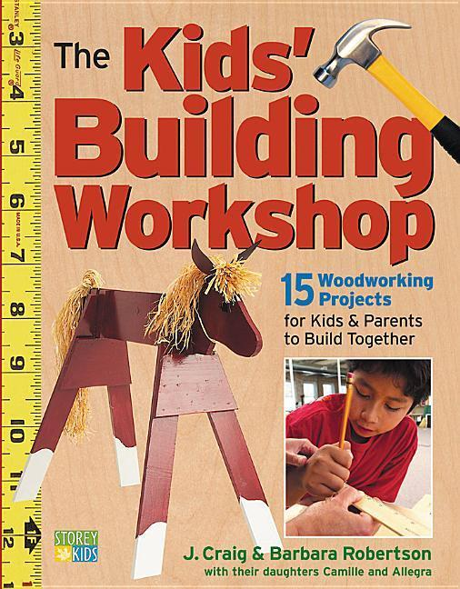 The Kids' Building Workshop: 15 Woodworking Projects for Kids and Parents to Build Together als Taschenbuch