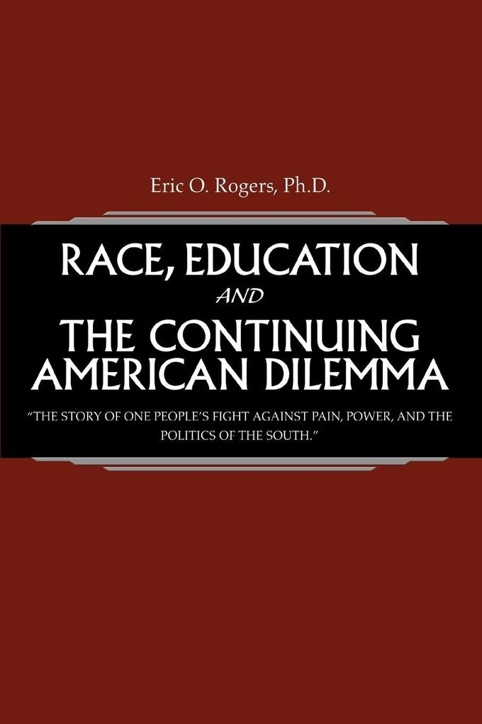 Race, Education and the Continuing American Dilemma: The Story of One People's Fight Against Pain, Power, and the Politics of the South. als Taschenbuch
