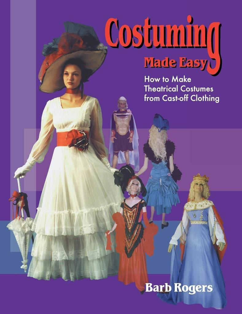 Costuming Made Easy: How to Make Theatrical Costumes from Cast-Off Clothing als Taschenbuch