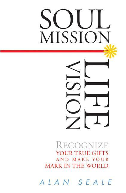 Soul Mission, Life Vision: Recognize Your True Gifts and Make Your Mark in the World als Taschenbuch