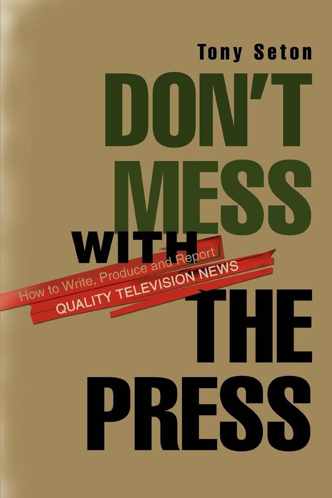 Don't Mess with the Press: How to Write, Produce and Report Quality Television News als Taschenbuch