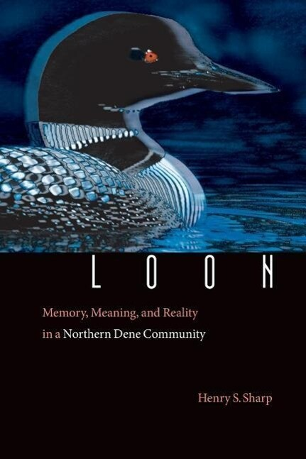 Loon: Memory, Meaning, and Reality in a Northern Dene Community als Taschenbuch