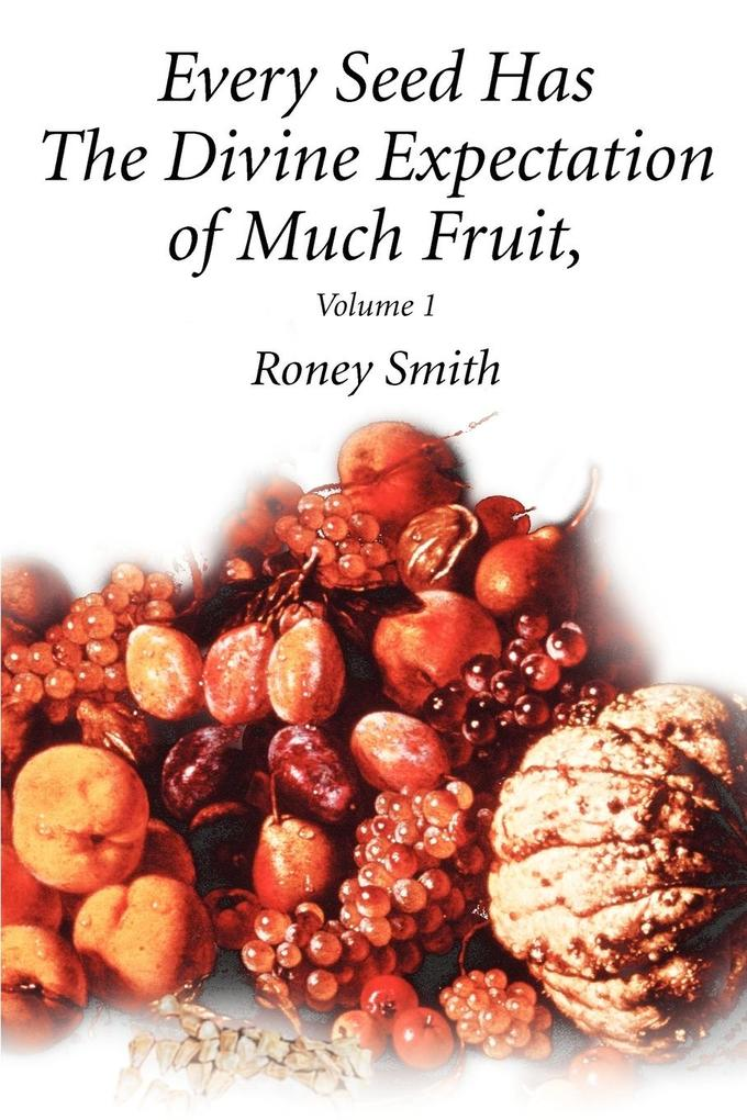 Every Seed Has The Divine Expectation of Much Fruit, Volume 1 als Taschenbuch