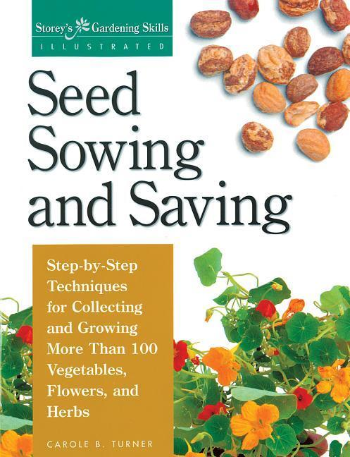 Seed Sowing and Saving: Step-By-Step Techniques for Collecting and Growing More Than 100 Vegetables, Flowers, and Herbs als Taschenbuch